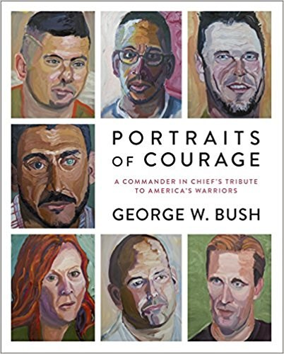portreti of Courage: A Commander in Chief's Tribute to America's Warriors by George W. Bush