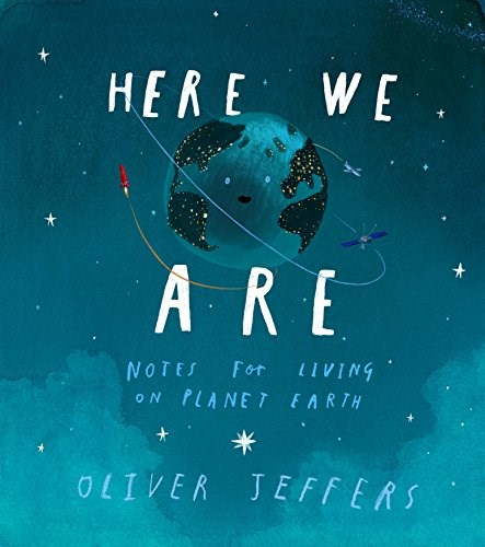 Ovdje We Are: Notes for Living on Planet Earth by Oliver Jeffers