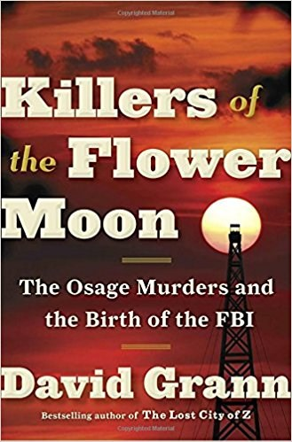ubojice of the Flower Moon: The Osage Murders and the Birth of the FBI by David Grann